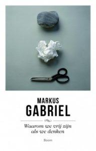 Markus Gabriel_Waarom we vrij zijn als we denken